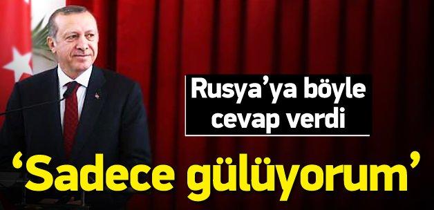 Erdoğan: Rusya'nın bu tavrına sadece gülüyorum