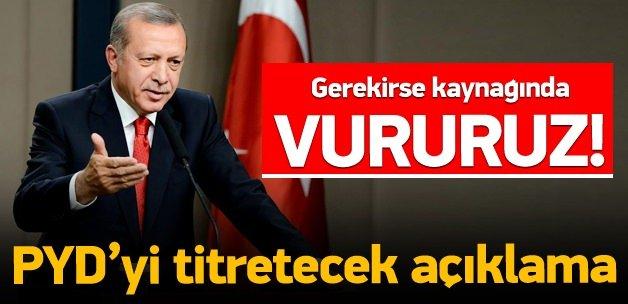 Erdoğan: Terörü gerekirse kaynağında vururuz!