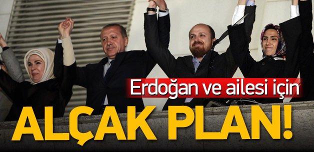Erdoğan ve ailesi için alçak plan!