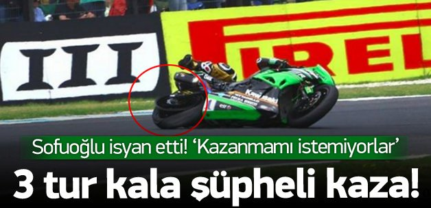 Sofuoğlu isyan etti! 'Kazanmamı istemiyorlar'