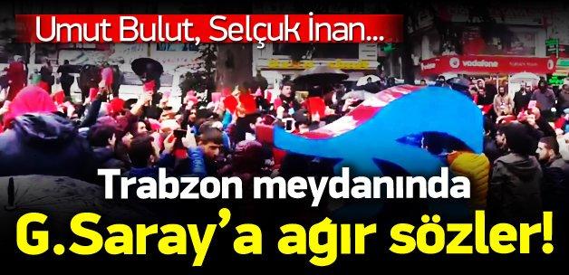 Trabzon'da G.Saray'a ağır sözler!