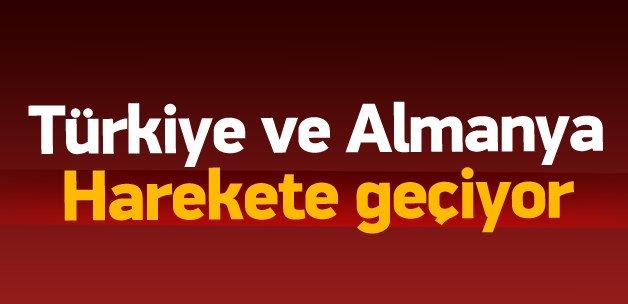 Türkiye ve Almanya harekete geçiyor