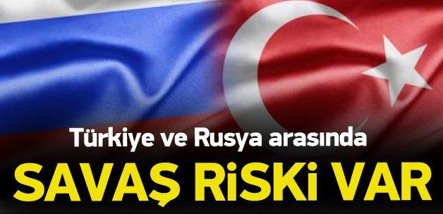 'Türkiye ve Rusya arasında savaş riski var'