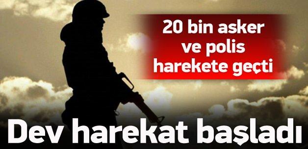 20 bin asker ve polisle dev harekat başladı