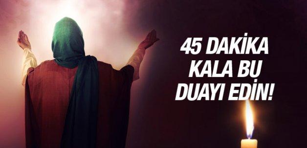 45 Dakika Kala Bu Duayı Edin!