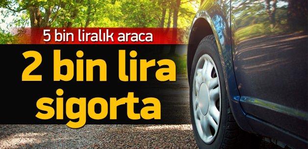 5 bin liralık aracı 2 bin lira sigorta