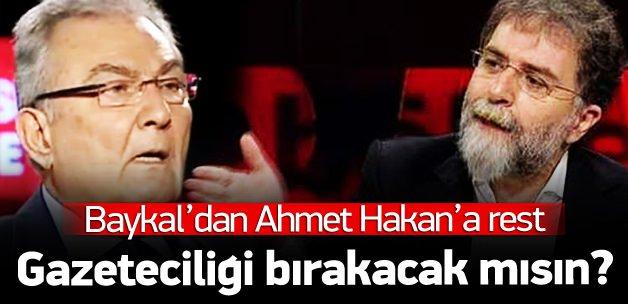 Baykal'dan Ahmet Hakan'a rest!