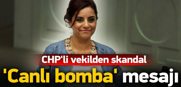 CHP'li vekilden skandal 'canlı bomba' mesajı