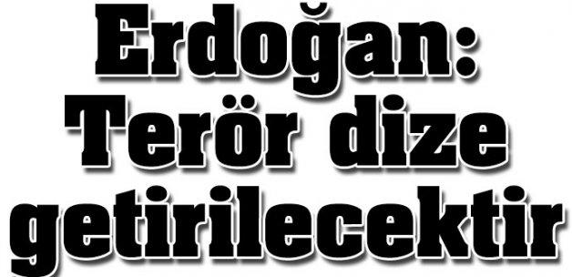 Cumhurbaşkanı Erdoğan:Terör dize getirilecektir