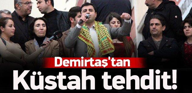 Demirtaş'tan küstah tehdit!