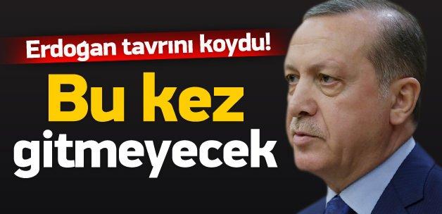 Erdoğan tavrını koydu, gitmeyecek