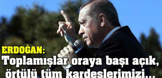 Erdoğan: Toplamışlar başı açık, örtülü tüm kardeşlerimizi...