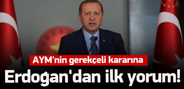 Gerekçeli karara Erdoğan'dan ilk yorum