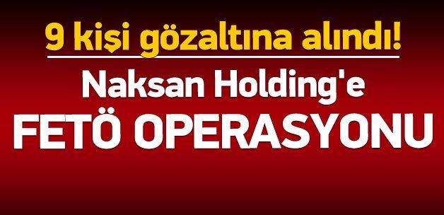 Naksan Holding'e operasyon: 9 gözaltı!