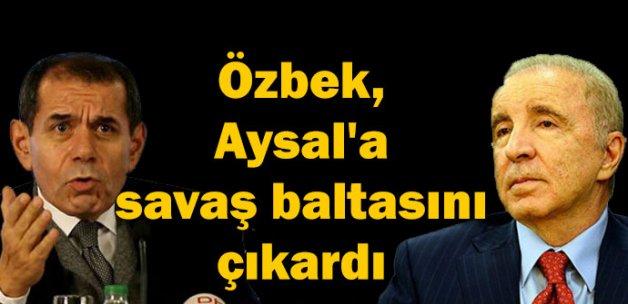Özbek, Aysal'a savaş baltasını çıkardı