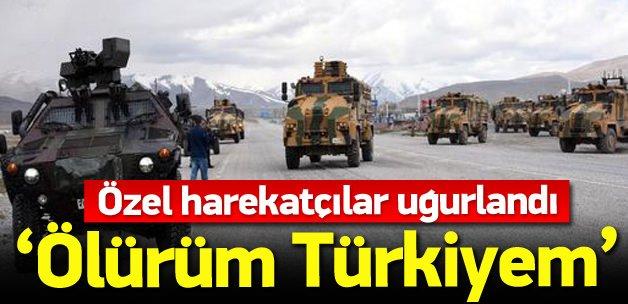 Özel harekatçılar 'Ölürüm Türkiyem' ile uğurlandı