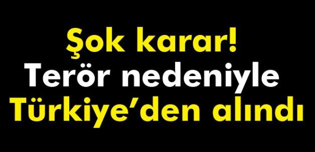 Şok karar! Terör nedeniyle Türkiye'den alındı