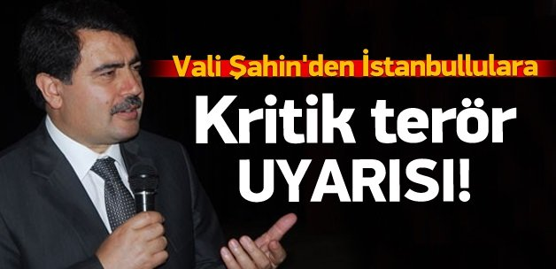 Vali Şahin'den İstanbullulara uyarı!
