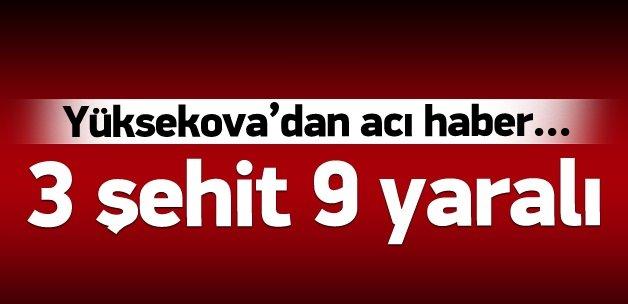 Yüksekova'da 3 şehit 9 yaralı