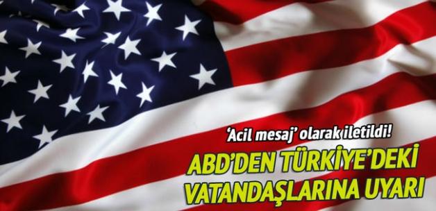 ABD Türkiye'deki vatandaşlarını uyarmıştı