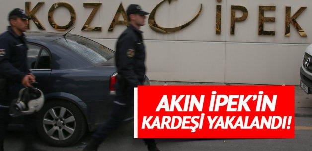 Akın İpek'in kardeşi yakalandı!