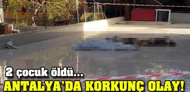 Antalya'da korkunç olay! 2 çocuk öldü