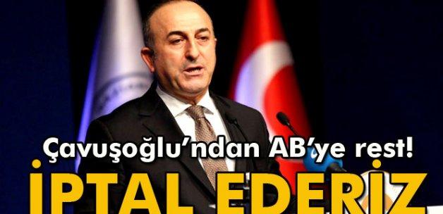 Bakan Çavuşoğlu: 'AB sözünde durmazsa Geri Kabul Anlaşması'nı iptal ederiz'