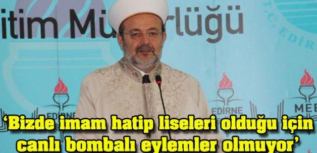 'Bizde imam hatip liseleri olduğu için canlı bombalı eylemler olmuyor'