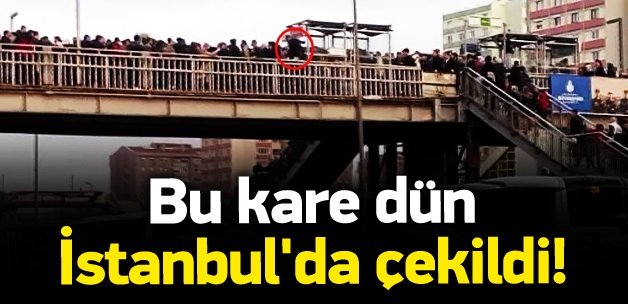 Bu görüntü dün İstanbul'da çekildi!