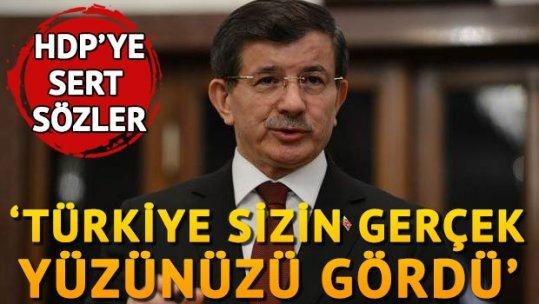 Davutoğlu: Türkiye sizin gerçek yüzünüzü gördü