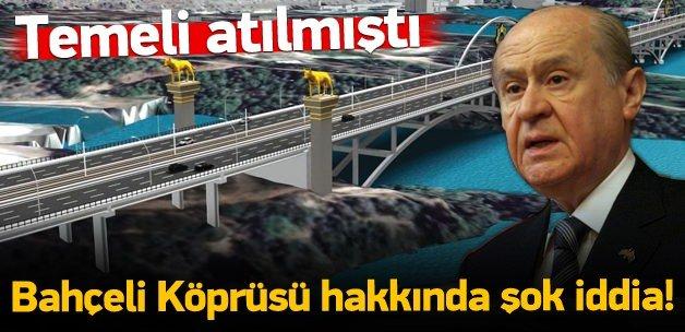 Devlet Bahçeli Köprüsü hakkındaki şok iddia!