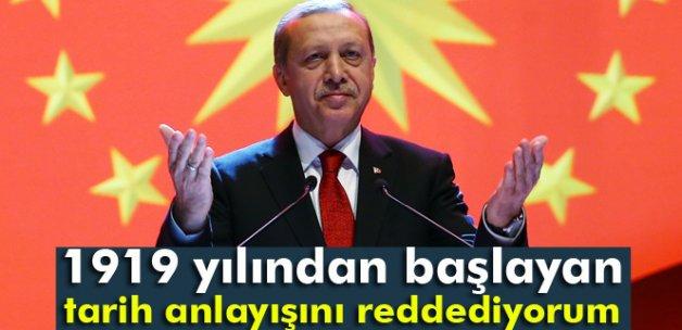 Erdoğan: '1919 yılından başlayan bir tarih anlayışını reddediyorum'