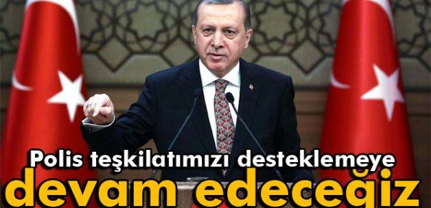 Erdoğan: 'Polis teşkilatımızı desteklemeye devam edeceğiz'
