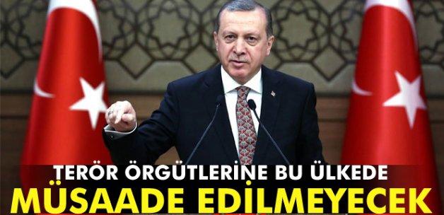 Erdoğan: 'Terör örgütlerine bu ülkede müsaade edilmeyecek'