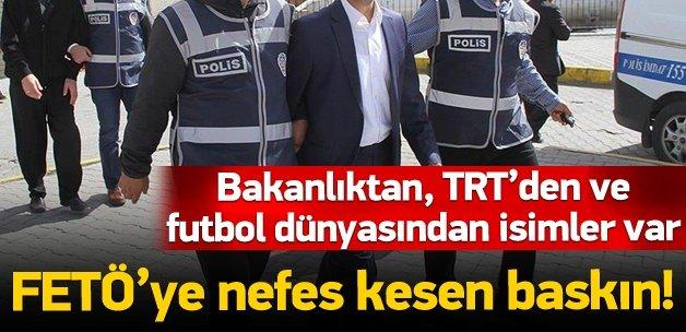 FETÖ'ye baskın: Bakanlık ve TRT'den isimler var