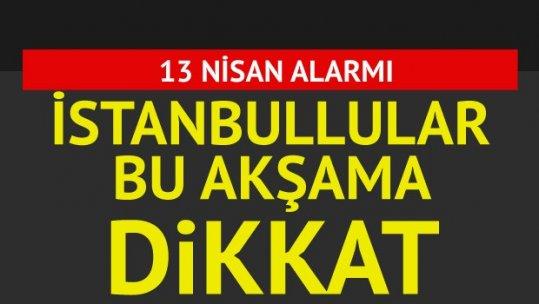 İstanbul'da 13 Nisan alarmı! Galatasaray-Fenerbahçe derbisi...