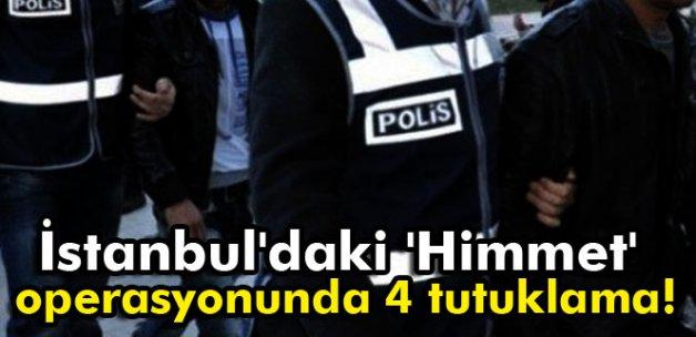 İstanbul'daki 'Himmet' operasyonunda 4 tutuklama