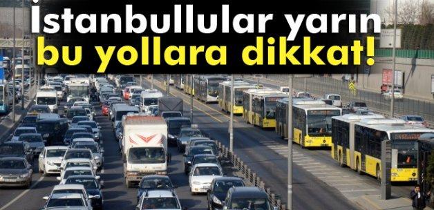 İstanbul'da yarın bu yollar trafiğe kapalı