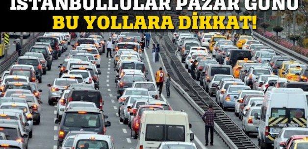 İstanbullular dikkat! Pazar günü bu yollar kapalı