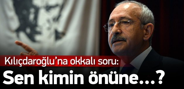 Kılıçdaroğlu'na okkalı soru: Sen kimin önüne...