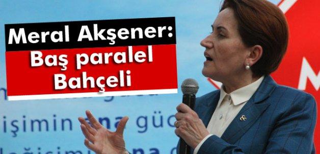 Meral Akşener: Baş paralel bu durumda Bahçeli