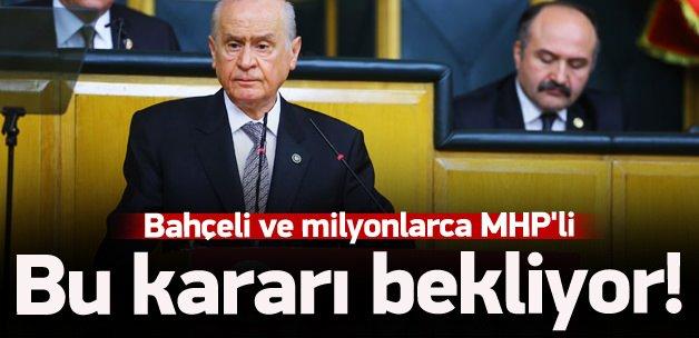 Milyonlarca MHP'li bu kararı bekliyor