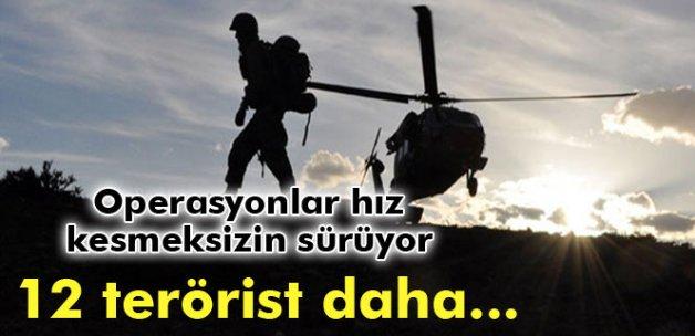 Operasyonlar hız kesmeksizin sürüyor: 12 terörist daha...
