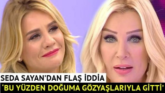 Seda Sayan: 'Esra doğuma gözyaşları içinde gitti'