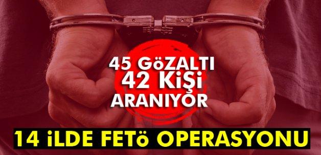 14 ilde FETÖ/PDY operasyonu: 45 gözaltı