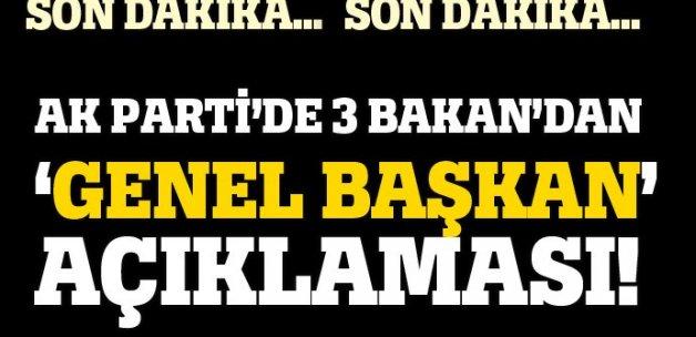 AK Parti'de 3 Bakan'dan 'genel başkan' açıklaması!