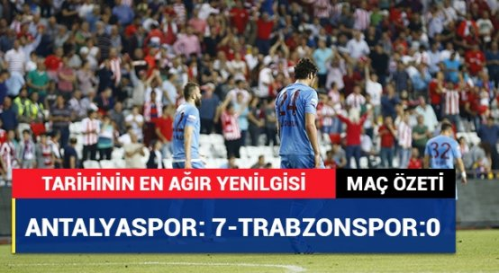 Antalyaspor:7 - Trabzonspor: 0   Maç özeti