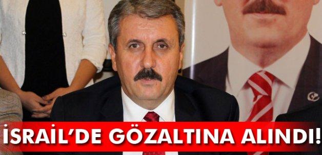 BBP Genel Başkanı Mustafa Destici İsrail'de gözaltına alındı!