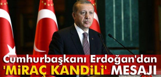 Cumhurbaşkanı Erdoğan'dan 'Miraç Kandili' mesajı