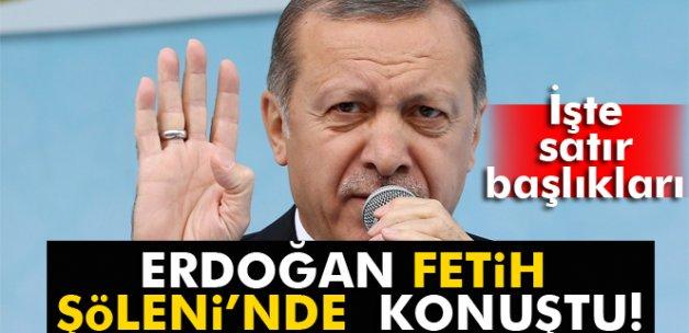 Cumhurbaşkanı Erdoğan Fetih Şöleni'nde konuştu.